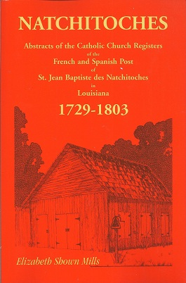 Natchitoches 1729-1803:  Abstracts of the Catholic Church Records of the French and Spanish Post of St. Jean Baptiste in Louisiana, Mills, Elizabeth Shown