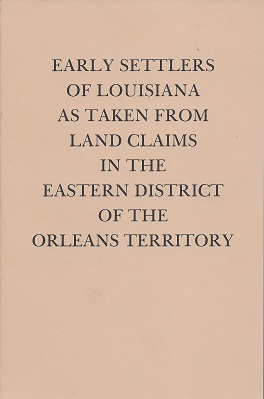 Early Settlers of Louisiana as Taken from Land Claims in the Eastern District of the Orleans Territory, Lowrie (Ed.), Walter