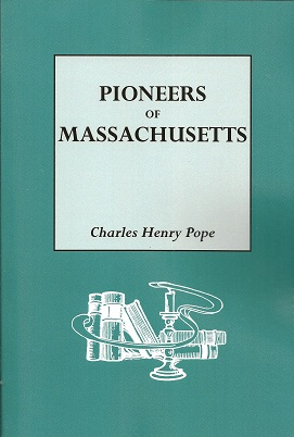 Pioneers of Massachusetts, 1620-1650:  A Descriptive List, Drawn from Records of the Colonies, Towns and Churches