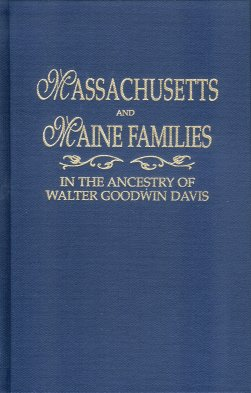 Massachusetts and Maine Families: In the Ancestry of Walter Goodwin Davis (1885-1966), Davis, Walter G.
