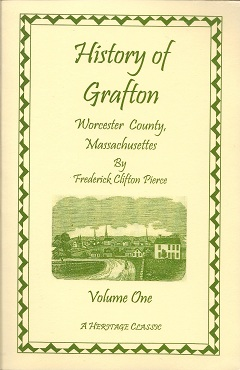 History of Grafton, Worcester County, Massachusetts, from its Early Settlement by the Indians in 1647 to the Present Time, 1879, Pierce, Frederick C.