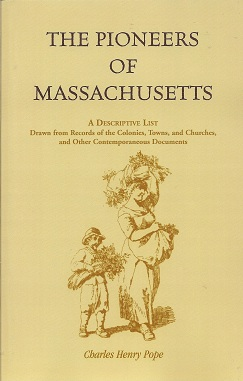 The Pioneers of Massachusetts, A Descriptive List, Drawn from Records of the Colonies, Towns, and Churches, and Other Contemporaneous Documents, Pope, Charles Henry