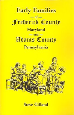 Early Families of Frederick County, Maryland, and Adams County, Pennsylvania, Gilland, Steve