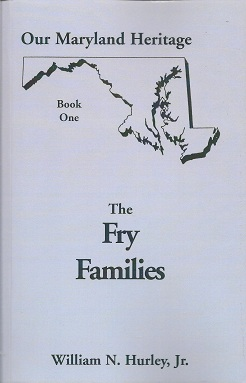 Our Maryland Heritage, Book One:  The Fry Families, Hurley, W. N