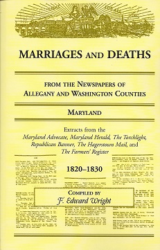 Marriages and Deaths from the Newspaper of Allegany and Washington Counties, Maryland: 1820 - 1830, Wright, F. Edward