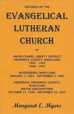 Records of the Evangelical Lutheran Church: At Union Chapel, Liberty District, Frederick County, Maryland ..., Myers, Margaret E.