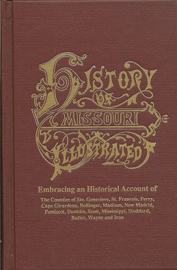 History of Southeast Missouri:  Embracing an Historical Account of the Counties of Ste. Genevieve, St. Francois, Perry, Cape Girardeau, Bollinger, Madison, New Madrid, Pemiscot, Dunkin, Scott, Mississippi, Stoddard, Butler, Wayne, and Iron, Goodspeed Publishing Company