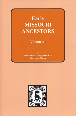 Early Missouri Ancestors: Vol 1: From Newspapers, 1808 - 1822, Stanley, Lois; Wilson, George F.; Wilson, Maryhelen