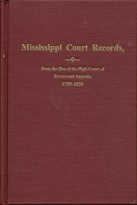 Mississippi Court Records: from the Files of the High Court of Errors and Appeals 1799-1859, Hendrix, Mary Louise Flowers