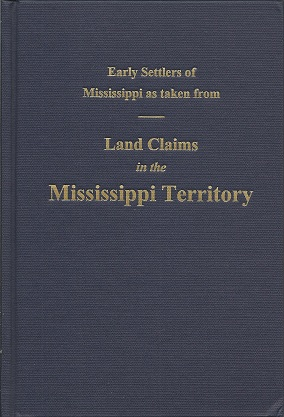 Early Settlers of Mississippi As Taken from Land Claims in the Mississippi Territory, Lowrie, Walter