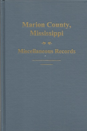 Marion County, Mississippi, Miscellaneous Records  Orphans Court. Records, Wills and Estates, 1812-1859: Deeds 1812-1840: Territorial and Federal Census Records and Mortality Schedules: Old Road Books: 1813, Williams, E. Russ