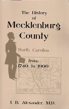 The History of Mecklenburg County, NC, 1740-1900, Alexander, J. B.