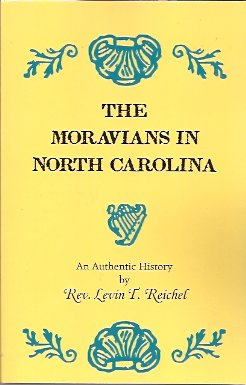 The Moravians in North Carolina:  An Authentic History, Reichel, Rev. Levin T.