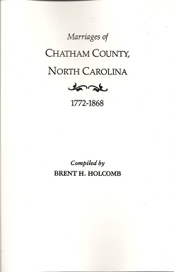 Marriages of Chatham County, North Carolina, 1772-1868, Holcomb, Brent H