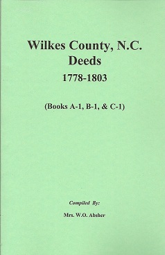 Wilkes County North Carolina Deed Book A-1, B-1, C-1 1778-1803, Absher, W. O.