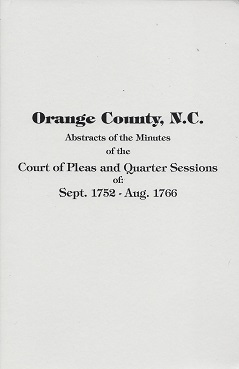 Orange County, N. C. Abstracts of the Minutes of the Court of Pleas and Quarter Sessions of: Sept. 1752 - Aug. 1766, Shields, Ruth Herndon