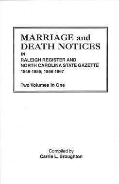 Marriage and Death Notices from Raleigh Register and North Carolina State Gazette, 1846-1855, 1856-1867: Two Volumes in One, Broughton, Carrie L.