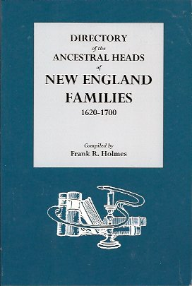 Directory of the Ancestral Heads of New England Families, 1620-1700, Holmes, Frank R.