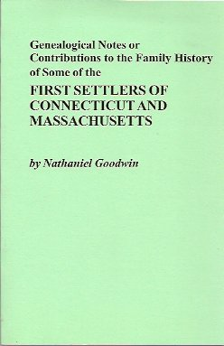 Genealogical Notes, Or Contributions to the Family History of Some of the First, Goodwin, Nathaniel