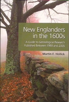 New Englanders in the 1600s:  A Guide to Genealogical Research Published Between 1980 and 2005, Hollick, Martin E.