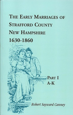 The Early Marriages of Strafford County, New Hampshire, 1630-1860, Canney, Robert S.