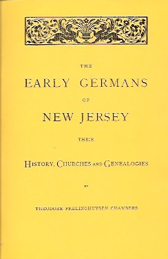 Early Germans of New Jersey:  Their History, Churches and Genealogies, Chambers, Theodore F.