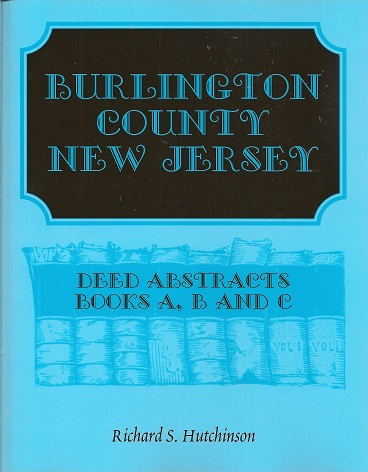 Burlington County, New Jersey, Deed Abstracts:  Books A, B and C, Hutchinson, Richard S.