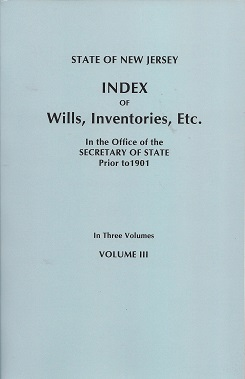 State of New Jersey: Index of Wills, Inventories, Etc., in the Office of the Secretary of State Prior to 1901. In Three Volumes