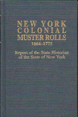 New York Colonial Muster Rolls 1664-1775: Report of the State Historian of the State of New York