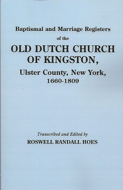 Baptismal and Marriage Registers of the Old Dutch Church of Kingston, Ulster County, New York, 1660-1809, Hoes, Roswell Randall