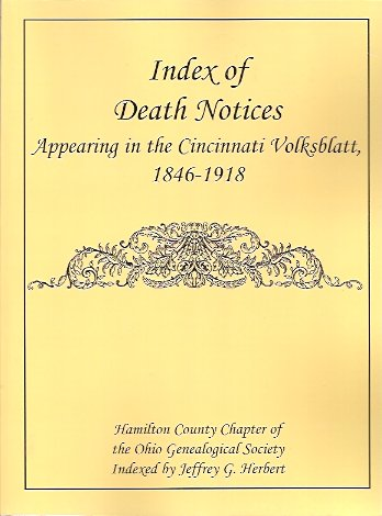 Index of Death Notices Appearing in the Cincinnati Volksblatt 1846-1918, Hamilton County Chapter of the Ohio Genealogical Society