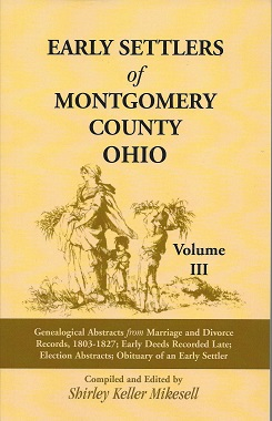 Early Settlers of Montgomery, Ohio: Genealogical Abstracts from Marriage and Divorce Records, 1803-1827: Early Deeds Recordlection Abstracts; Obituary of an Early Settler, Mikesell, Shirley Keller
