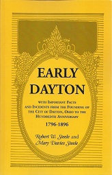 Early Dayton: With Important Facts and Incidents from the Founding of the City of Dayton, Ohio to the Hundredth Anniversary 1796 - 1896, Steele, Robert W.; Steele, Mary Davies