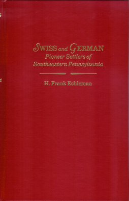 Historic Background and Annals of the Swiss and German Pioneer Settlers of Southeastern Pennsylvania and of Their Remote Ancestors, Eshleman, H. Frank