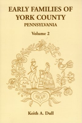 Early Families of York County, Pennsylvania, Dull, Keith A.