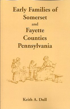 Early Families of Somerset and Fayette Counties, Pennsylvania, Dull, Keith A.