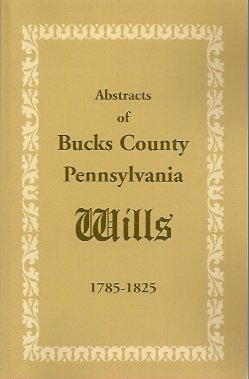 Abstracts of Bucks County, Pennsylvania, Wills 1785-1825