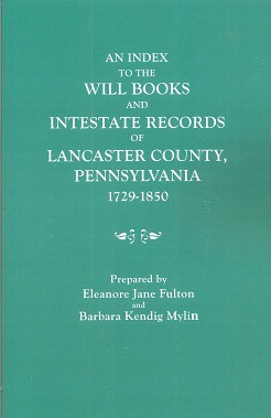 An Index to the Will Books and Intestate Records of Lancaster County, Pennsylvania, 1729-1850. With an Historical Sketch and Classified Bibliography, Fulton, Eleanore Jane; Mylin, Barbara Kendig