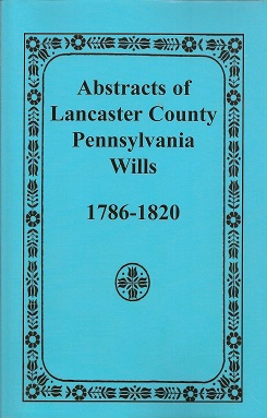 Abstracts of Lancaster County, Pennsylvania:  Wills, Historical Society of Pennsylvania