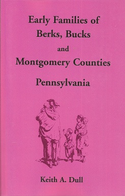 Early Families of Berks, Bucks and Montgomery Counties, Pennsylvania, Dull, Keith A.