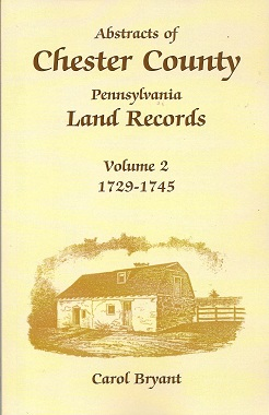 Abstracts of Chester County, Pennsylvania, Land Records:  Volume 2: 1729-1745, Bryant, Carol