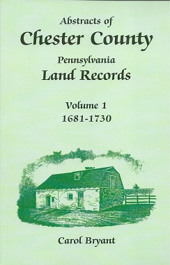 Abstracts of Chester County, Pennsylvania, Land Records: 1681-1730, Bryant, Carol