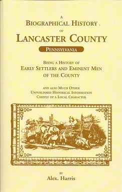 A Biographical History of Lancaster County Pennsylvania: Being a History of Early Settlers and Eminent Men of the County, Harris, Alex.