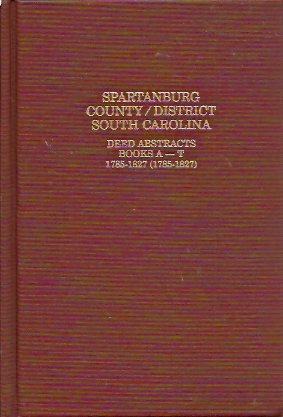 Spartanburg County-District, South Carolina, Deed Abstracts, Book  A-T 1785-1827:  Deed Abstracts Books A-T, 1785-1827 (1752-1827, Pruitt, Albert Bruce