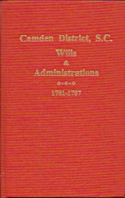 Camden District, S. C. Wills and Administrations 1781-1787 (1770-1796), Holcomb, Brent; Parker, Elmer O