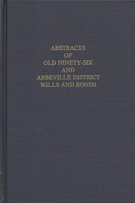 Abstracts Of Old Ninety Six And Abbeville District Wills And Bonds:  As On File In The Abbeville, South Carolina, Courthouse, Young, Willie Pauline