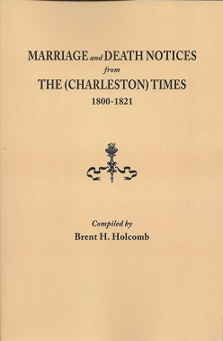 Marriage and Death Notices from The (Charleston) Times: 1800 - 1821, Holcomb, Brent H