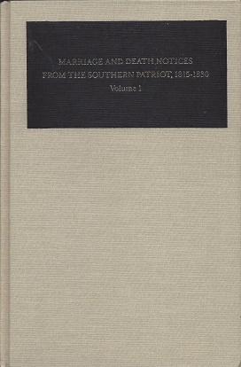 Marriages and Death Notices from the Southern Patriot, 1815-1830, Wilson, Teresa E.; Grimes, Janice L.