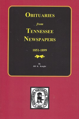 Obituaries from Tennessee Newspapers, 1851-1899, Garrett, Jill L.