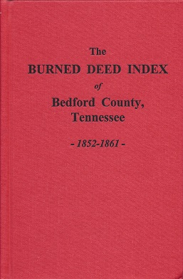 "The ""BURNED"" Deed Index of Bedford County, Tennessee: 1852 - 1861, Marsh, Helen C.; Marsh, Timothy R."